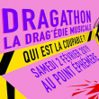 Spectacle DRAGATHON : LA DRAGEDIE MUSICALE ! #2 à Paris @ Point Ephémère - Billets & Places
