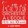 Spectacle Orchestre à l'École fête ses 10 ans à Paris @ L'Olympia - Billets & Places