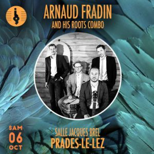 ARNAUD FRADIN & HIS ROOTS COMBO @ Salle Jacques Brel - PRADES LE LEZ