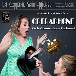 Opéraphone ou le gramophone enchanté @ La Comédie Saint Michel - Grande salle - PARIS