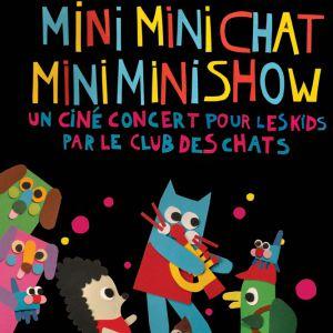 MINI MINI CHAT MINI MINI SHOW - le Club des Chats - Jeune Public @ La Cave à Musique - MÂCON