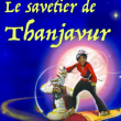Spectacle LE SAVETIER DE THANJAVUR