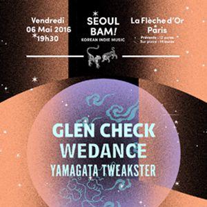 Concert Séoul Bam! / GLEN CHECK + WEDANCE + YAMAGATA TWEAKSTER à PARIS @ La Flèche d'Or - Billets & Places