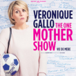 Spectacle VERONIQUE GALLO - The One mother show
