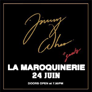 JIMMY WHOO + GUESTS @ La Maroquinerie - PARIS