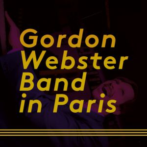 Gordon Webster Band & All Night Swing  @ Cabaret Sauvage - Paris