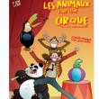 Spectacle LES ANIMAUX FONT LEUR CIRQUE