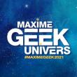 Salon MAXIME GEEK UNIVERS à SAINTE MAXIME @ Chapiteau - Billets & Places