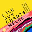 Concert L'ÎLE AUX CHANTS MÊLÉS