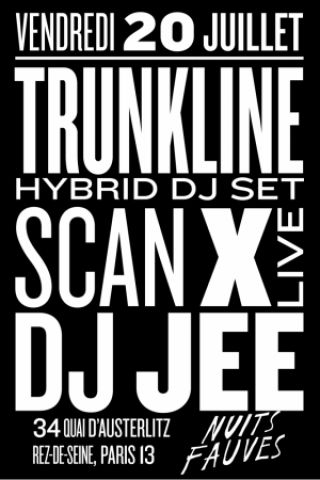 Soirée Trunkline, Scan X (live), Dj Jee à PARIS @ Nuits Fauves - Billets & Places