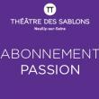 Théâtre 17.18 ABO PASSION à NEUILLY SUR SEINE @ THEATRE DES SABLONS - Billets & Places