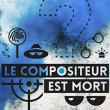 Concert *LE COMPOSITEUR EST MORT à MONTBELIARD @ THEATRE DE MONTBELIARD - Billets & Places
