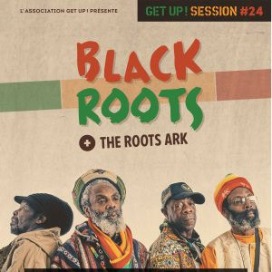 GET UP SESSION #24 : BLACK ROOTS (Uk) + THE ROOTS ARK @ Stereolux - Salle Micro - NANTES