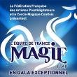 Spectacle EQUIPE DE FRANCE DE MAGIE FFAP EN GALA à BESANÇON @ Le Grand Kursaal - Billets & Places
