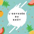 L'ODYSSÉE DU GOUT (ATELIER)