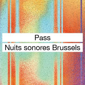 Nuits Sonores Brussels : Pass Nuits Sonores Brussels