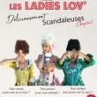 Spectacle LADIES LOV - Les délicieusement Scandaleuses - Chapitre 1