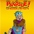 Théâtre PANIQUE A LA MAISON DE RETRAITE
