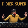 Spectacle DIDIER SUPER - TA VIE SERA PLUS MOCHE QUE LA MIENNE