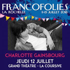 FRANCOFOLIES 2018 : CHARLOTTE GAINSBOURG @ Grand Théâtre - La Coursive - La Rochelle