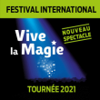 Spectacle FESTIVAL INTERNATIONAL VIVE LA MAGIE