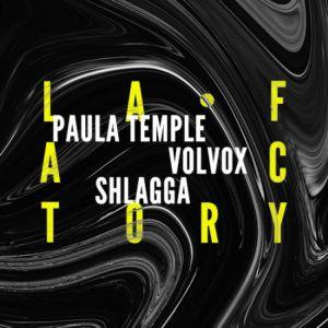La Factory : Paula Temple + Volvox + Shlagga