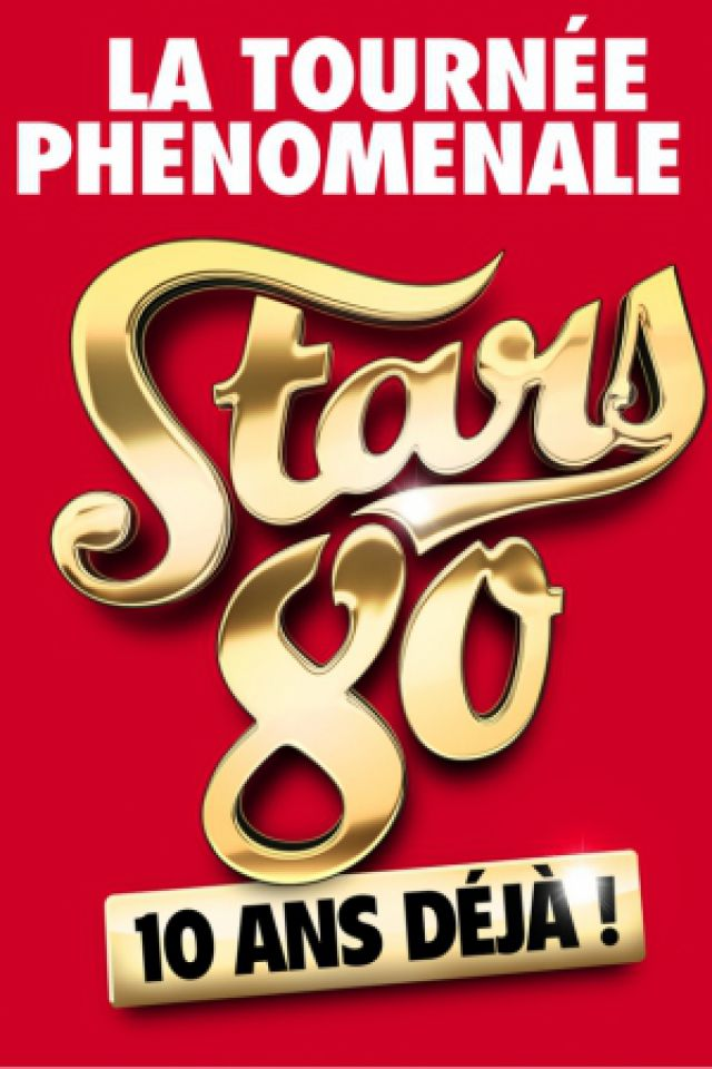 STARS 80 - 10 ANS DEJA ! @ Zénith de Dijon - Dijon