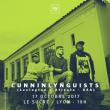 Concert CUNNINLYNGUISTS à LYON @ Le Sucre  - Billets & Places