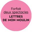 Théâtre FORFAIT 2 SPECTACLES -1ère catégorie à PARIS @ THEATRE DE L'OEUVRE - Billets & Places
