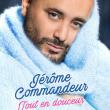 """Spectacle JEROME COMMANDEUR """"Tout en douceur"""" à TINQUEUX @ LE K - KABARET CHAMPAGNE MUSIC HALL - Billets & Places"""