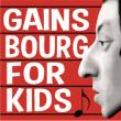 Concert GAINSBOURG FOR KIDS à Paris @ Café de la Danse - Billets & Places