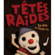 Concert TETES RAIDES à Besançon @ La Rodia Grande Salle (debout) - Billets & Places
