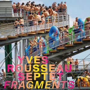 Yves Rousseau Septet « Fragments »