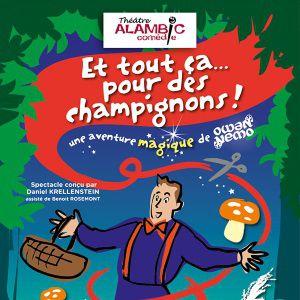 ET TOUT CA... POUR DES CHAMPIGNONS @ ALAMBIC COMEDIE - PARIS