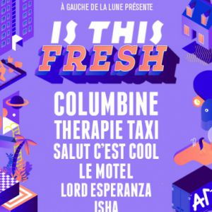 IS THIS FRESH  : COLUMBINE + THERAPIE TAXI + SALUT C'EST COOL @ Zénith Arena  - LILLE
