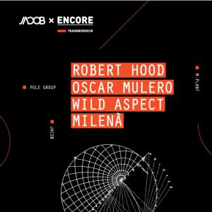 Encore x Jacob : Robert Hood & Oscar Mulero @ TRANSBORDEUR - Villeurbanne
