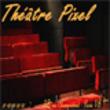THEATRE PIXEL, Paris : programmation, billet, place, infos