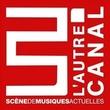 L'AUTRE CANAL, Nancy : programmation, billet, place, infos