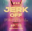 JERK OFF FESTIVAL #13