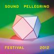 FESTIVAL SOUND PELLEGRINO 2012 : programmation, billet, place, pass, infos