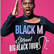BLACK M – ETERNEL BIG BLACK TOUR